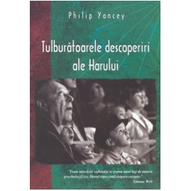 Philip Yancey - Tulburatoarele descoperiri ale Harului